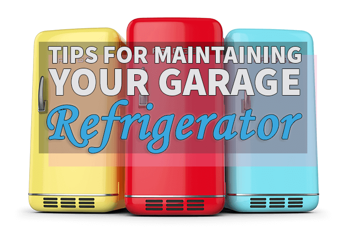 Tips on Maintaining Your Garage Refrigerator or Freezer