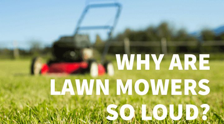 why are lawn mowers so noisy